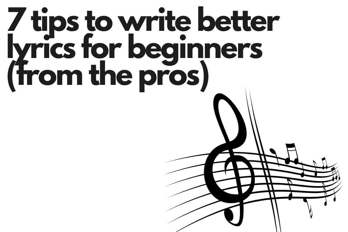 7 tips to write better lyrics for beginners from the pros