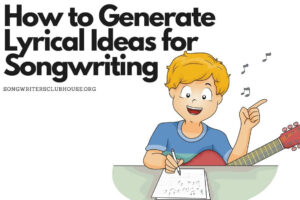 How to Generate Lyrical Ideas for Songwriting