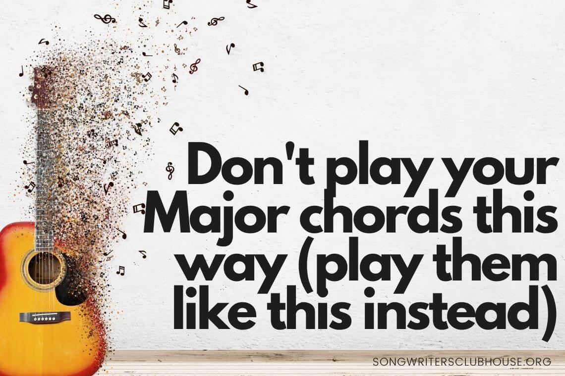 don't play your major chords this way (play them like this instead)