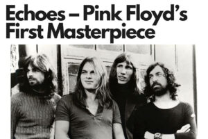 echoes – pink floyd's first masterpiece