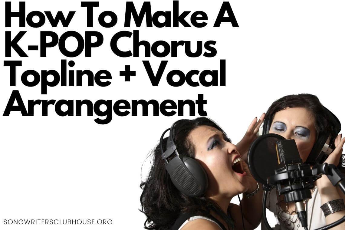 how to make a k-pop chorus topline + vocal arrangement