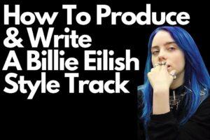 how to produce & write a billie eilish style track