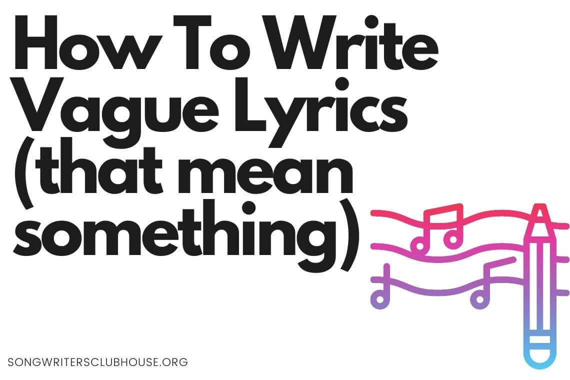 how to write vague lyrics that mean something