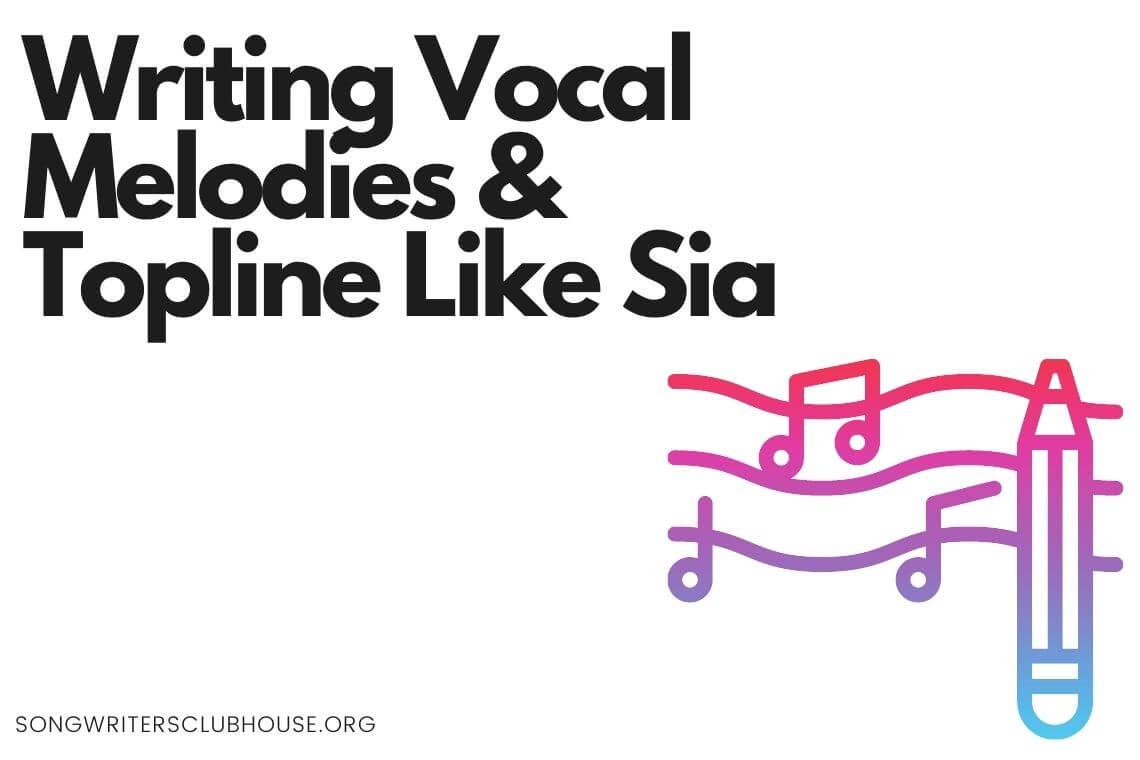 writing vocal melodies & topline like sia